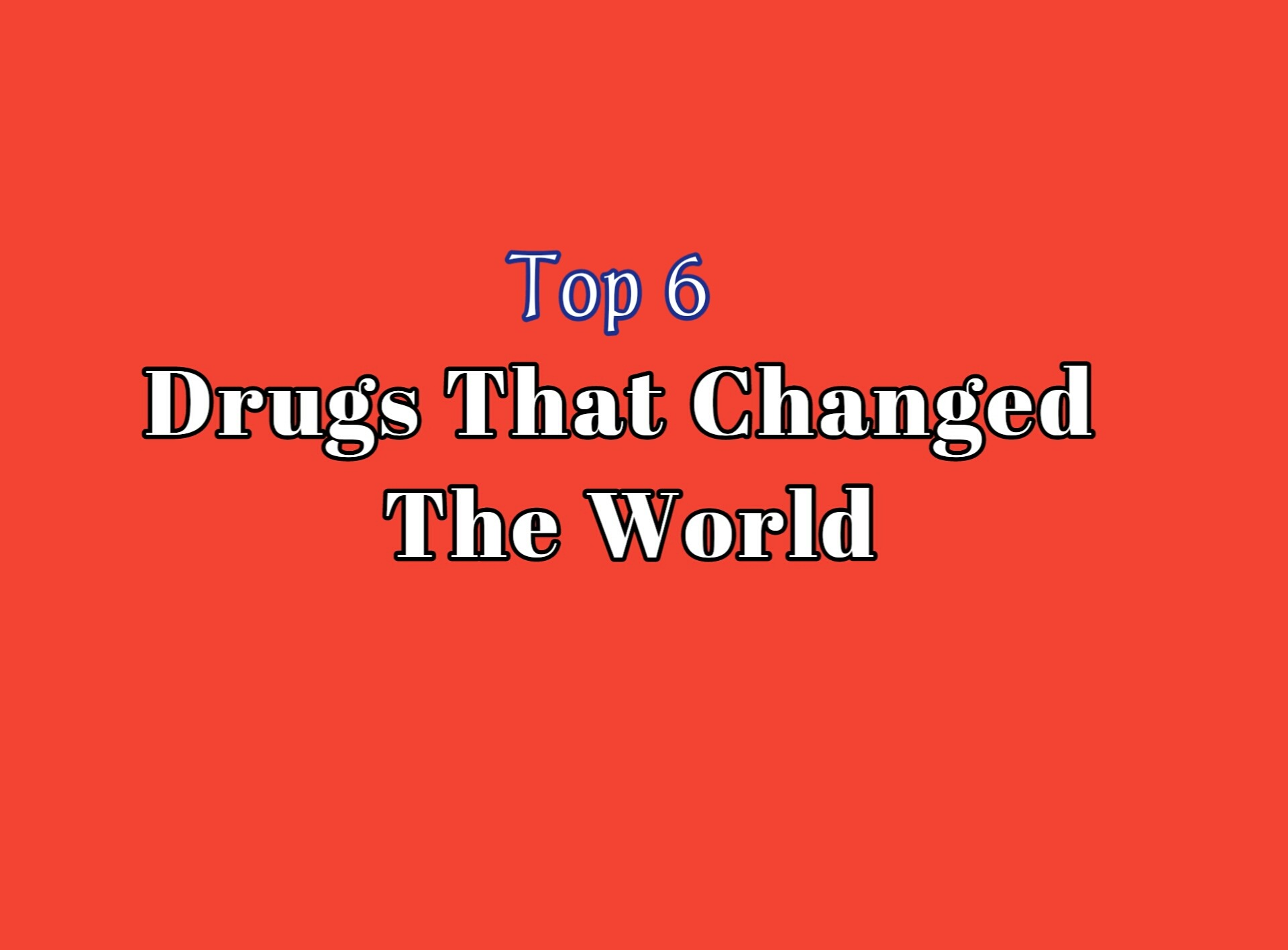 Top 6 drugs that changed the world